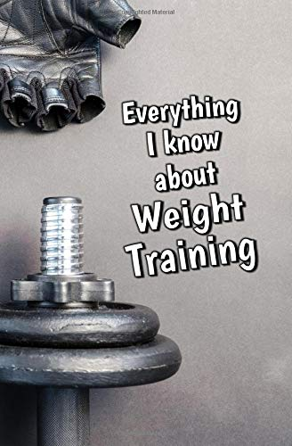 Everything I Know About Weight Training: Blank Journal and Sports Log por Iso Metrics