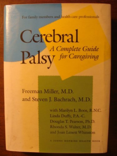 Cerebral Palsy: A Complete Guide for Caregiving (A Johns Hopkins Press Health Book) by Dr. Freeman Miller MD (1995-10-01)