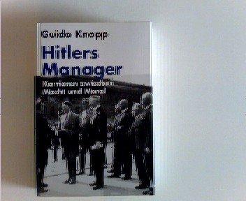 Hitlers Manager : Karrieren zwischen Macht und Moral. Guido Knopp. In Zusammenarbeit mit Stefan Brauburger ... Red.: Mario Sporn