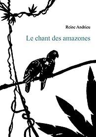 Le chant des amazones par Reine Andrieu