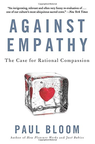 Against Empathy: The Case for Rational Compassion por Paul Bloom