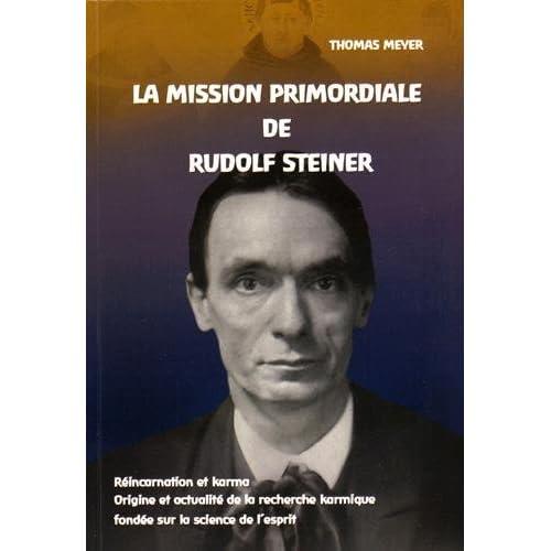La mission primordiale de Rudolf Steiner : Réincarnation et karma : origine et actualité de la recherche karmique fondée sur la science de l'esprit