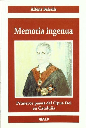 Memoria ingenua: Primeros pasos del Opus Dei en Cataluña (Libros sobre el Opus Dei) por Alfons Balcells