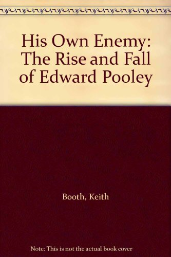 His Own Enemy: The Rise and Fall of Edward Pooley por Keith Booth