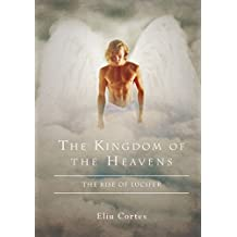 THE KINGDOM OF THE HEAVENS: THE RISE OF LUCIFER (English Edition)