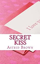 Secret Kiss: Love and Erotic Verse by Astrid Brown (2013-01-16)