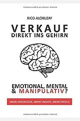 Verkauf Direkt Ins Gehirn: Emotional, Mental und Manipulativ Gebundene Ausgabe