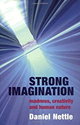 Strong Imagination: Madness, Creativity and Human Nature by Daniel Nettle (2001-05-03)