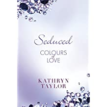 Seduced - Colours of Love (Colours of Love Series Book 4) (English Edition)