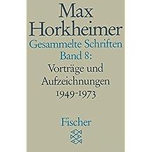 Gesammelte Schriften in 19 Bänden: Band 8: Vorträge und Aufzeichnungen 1949-1973 (Max Horkheimer, Gesammelte Schriften in 19 Bänden (Taschenbuchausgabe))