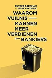 Waarom vuilnismannen meer verdienen dan bankiers (Dutch Edition)