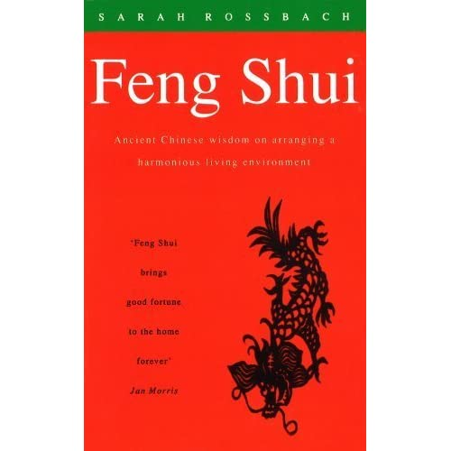 Feng Shui: Ancient Chinese Wisdom on Arranging a Harmonious Living Environment by Sarah Rossbach (2013-06-17)