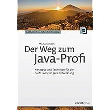Der Weg zum Java-Profi: Konzepte und Techniken für die professionelle Java-Entwicklung