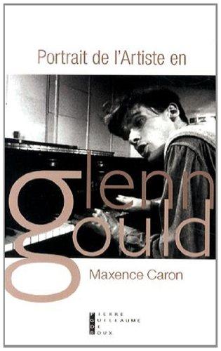 Portrait de l'artiste en Glenn Gould : Tractatus de Musica par Maxence Caron