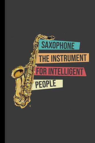 "Saxophone The Instrument For Intelligent People: Saxophonist Instrumental Gift For Musicians (6""x9"") Music Notes Paper"