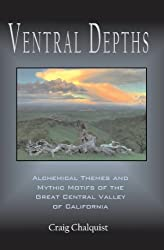 Ventral Depths: Alchemical Themes and Mythic Motifs of the Great Central Valley of California (Animate California Series Book 2) (English Edition)