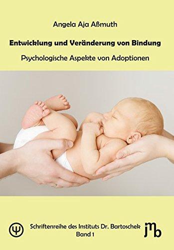 Entwicklung und Veränderung von Bindung: Psychologische Aspekte von Adoptionen (Schriftenreihe des Instituts Dr. Bartoschek)