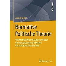 Normative Politische Theorie: Wissenschaftstheoretische Grundlagen und Anwendungen am Beispiel des politischen Mordverbots