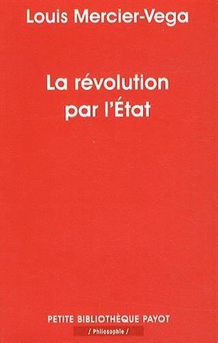 La rvolution par l'Etat : Une nouvelle classe dirigeante en Amrique latine de Louis Mercier-Vega (18 fvrier 2015) Poche