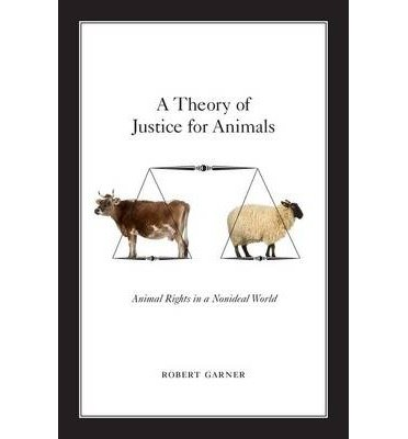 [(A Theory of Justice for Animals: Animal Rights in a Nonideal World)] [ By (author) Robert Garner ] [October, 2013]