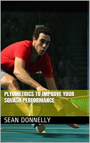 Plyometrics to Improve your Squash Performance (English Edition) par  Sean Donnelly