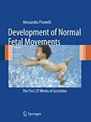 Development of Normal Fetal Movements: The First 25 Weeks of Gestation by Alessandra Piontelli (2010-08-11)