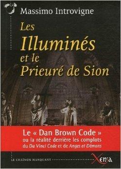 Les Illuminés et le Prieuré de Sion : La réalité derrière les complots du Da Vinci Code et de Anges et Démons de Dan Brown de Massimo Introvigne,Antoine Ofenbauer (Traduction) ( 18 mai 2006 )