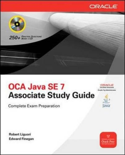 Java 7 Se (OCA Java SE 7 Progammer 1 Study Guide: Exam 1Z0-803. Complete Exam Preparation (Oracle Press))
