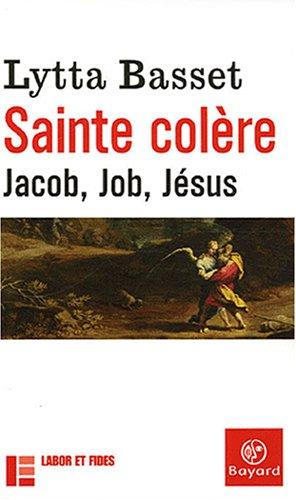 Sainte colère : Jacob, Job, Jésus par LYTTA BASSET