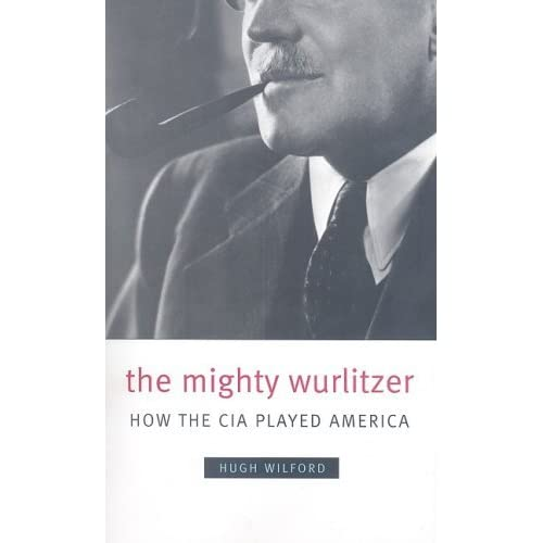 The Mighty Wurlitzer: How the CIA Played America by Hugh Wilford (8-May-2009) Paperback