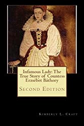 Infamous Lady: The True Story of Countess Erzsébet Báthory: Second Edition