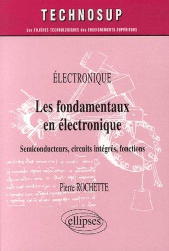 Les fondamentaux en électronique : Semiconducteurs, circuits intégrés, fonctions