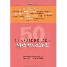 50 Klassiker der Spiritualität: Die wichtigsten Werke von Augustinus, Khalil Gibran, Mahatma Gandhi, Dag Hammarskjöld, Hermann Hesse, C.G. Jung, ... Mutter Teresa, Dan Millman und vielen anderen