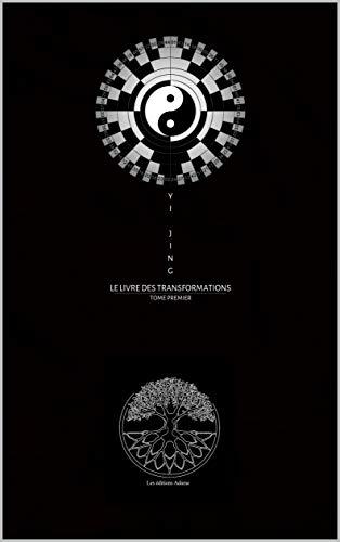 Yi King: Le Livre des Transformations Œuvres Completes Tome 1 par YI Jin