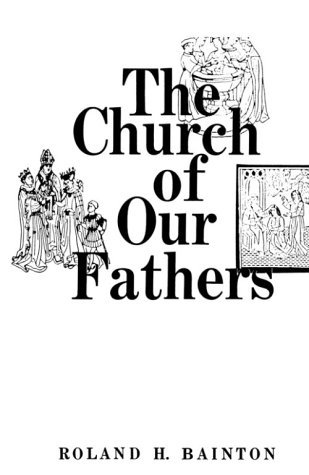 The Church of Our Fathers by Roland H. Bainton (1978-07-11)