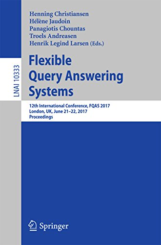 Flexible Query Answering Systems: 12th International Conference, FQAS 2017, London, UK, June 21-22, 2017, Proceedings (Lecture Notes in Computer Science Book 10333) (English Edition) Internet Answering Systeme