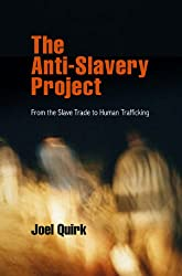 The Anti-Slavery Project: From the Slave Trade to Human Trafficking (Pennsylvania Studies in Human Rights)