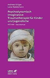 Psychodynamisch Imaginative Traumatherapie für Kinder und Jugendliche. PITT-KID - Das Manual (Leben Lernen 201)