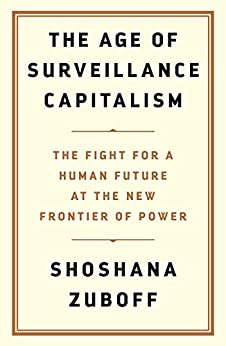 The Age of Surveillance Capitalism: The Fight for a Human Future at the New Frontier of Power by [Zuboff, Shoshana]