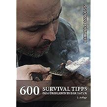 600 Survival Tipps zum Überleben in der Natur (German Edition)