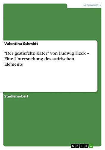 Der gestiefelte Kater von Ludwig Tieck – Eine Untersuchung des satirischen Elements (German Edition)