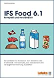 IFS Food 6.1 kompakt und verständlich: Ein Leitfaden für Anwender zum Verstehen des IFS Food 6.1 mit dem Ziel, das Bewusstsein und die Eigenverantwortung zu stärken