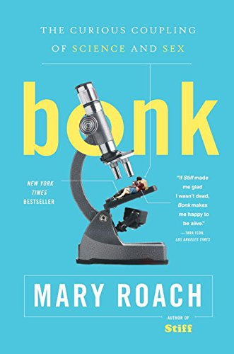 Bonk: The Curious Coupling of Science and Sex por Mary Roach