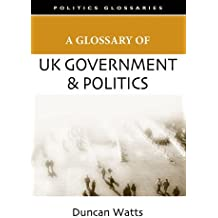 A Glossary of UK Government and Politics (Politics Glossaries)