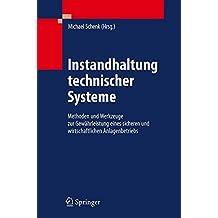 Instandhaltung technischer Systeme: Methoden und Werkzeuge zur Gewährleistung eines sicheren und wirtschaftlichen Anlagenbetriebs