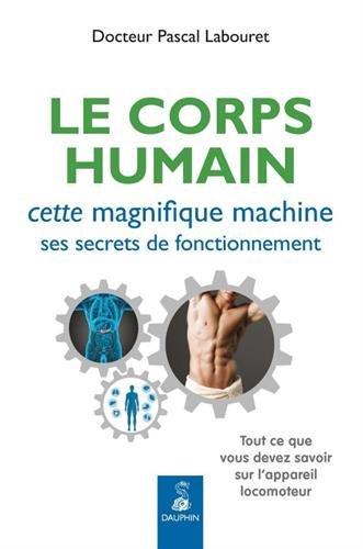CORPS HUMAIN, CETTE MAGNIFIQUE MACHINE