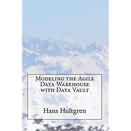Modeling the Agile Data Warehouse with Data Vault: Volume 1 by Hans Hultgren (16-Nov-2012) Paperback
