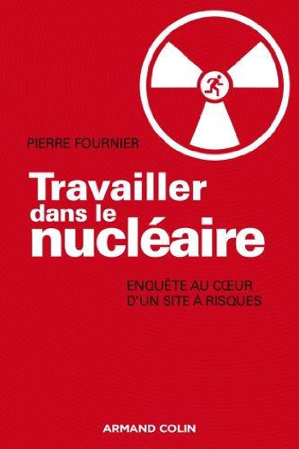 Travailler dans le nucléaire : Enquête au cœur ...