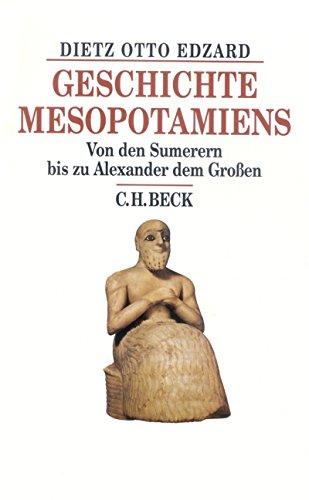 Geschichte Mesopotamiens: Von den Sumerern bis zu Alexander dem Großen (Beck's Historische Bibliothek)