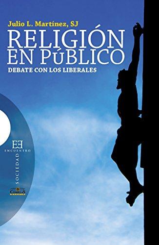 Religión en público: Debate con los liberales (Ensayo nº 465) por Julio L. Martínez